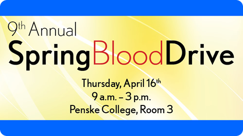 9th Annual Spring Blood Drive - Thursday, April 16th - Penske College, Room 3