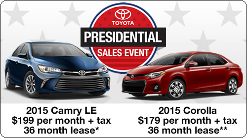 2015 Corolla: $179 per month + tax, 36 month lease, or, 2015 Camry LE: $199 per month + tax, 36 month lease.