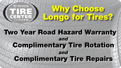 Why choose Longo for Tires? Two year road hazard warranty, complimentary tire rotation, and complimentary tire repairs.