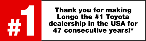 Thank you for making Longo the #1 Toyota dealership in the USA for 47 consecutive years!