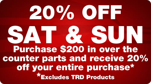 Parts Special - 20% Off Saturday and Sunday purchases of over $200 of over-the-counter purchases, excluding TRD Products