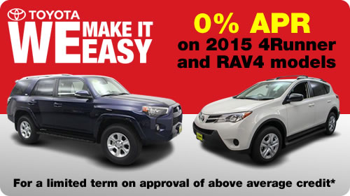 We make it easy! 0% APR on 2015 4Runner and RAV4 for a limited term with approved above average credit*