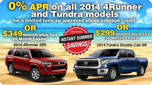 0% APR on 2014 all 4Runner and Tundra models for a limited term on approved above average credit*