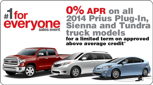 0% APR on all 2014 Prius Plug-In, Sienna and Tundra truck models for a limited term on approved above average credit*