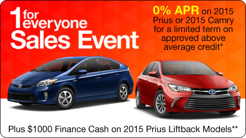1 For Everyone Sales Event: 0% APR on 2015 Prius or 2015 Camry for a limited term on approved above average credit* PLUS $1000 Finance Cash on 2015 Prius Liftback Models.**