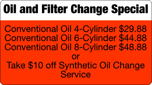 Oil and Filter Change Special: Conventional Oil 4 cyl-$29.88; 6 cyl-$44.88; 8 cyl-$48.88; or take $10 off Synthetic Oil Change Service
