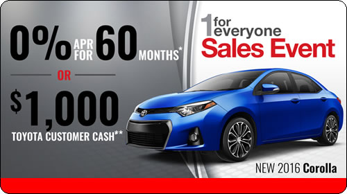 1 For Everyone Sales Event - 0%APR for 60 mos.* or $1000 Toyota Customer Cash** on 2016 Corolla