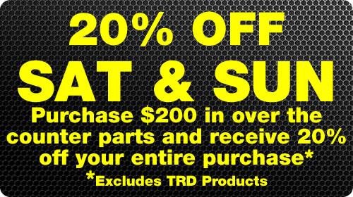 Purchase $200 in over-the counter parts on Saturday or Sunday and receive 20% off your entire purchase. TRD products excluded.