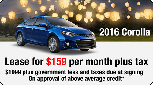 2016 Corolla: Lease for $159 per month plus tax. $1999 plus government fees and taxes due at signing. On approval of above average credit*