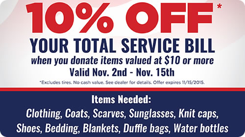 10% Off* your total service bill when you donate items valued at $10 or more, valid Nov. 2nd - Nov. 15th *Excludes tires. No cash value. See dealer for details. Offer expires 11/15/2015.